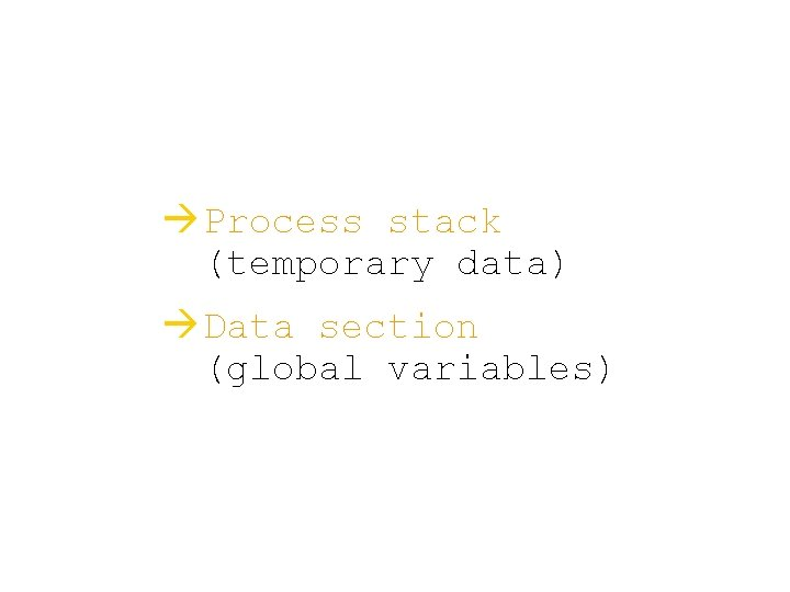 à Process stack (temporary data) à Data section (global variables)
