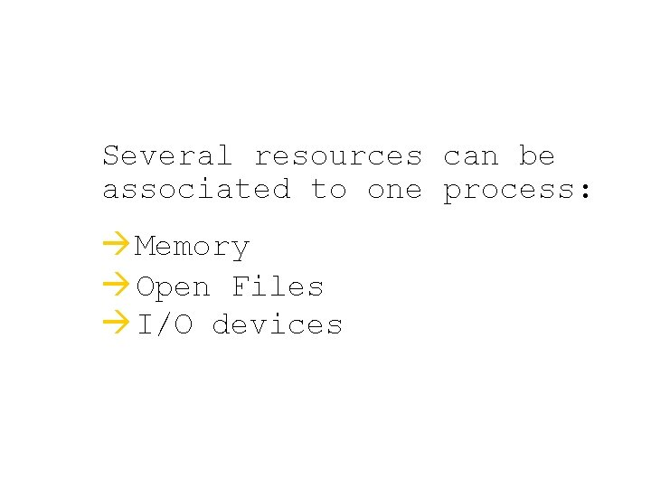 Several resources can be associated to one process: à Memory à Open Files à