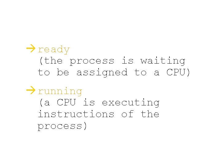 à ready (the process is waiting to be assigned to a CPU) à running