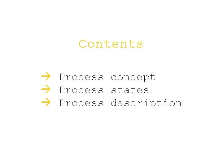 Contents à Process concept à Process states à Process description