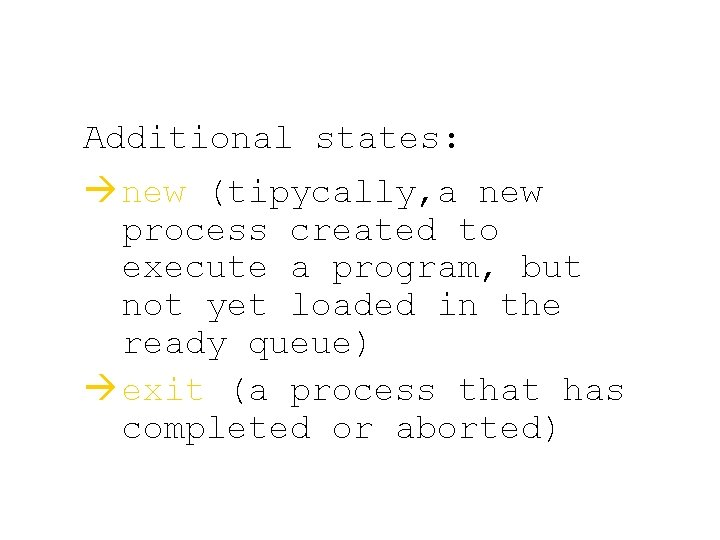 Additional states: à new (tipycally, a new process created to execute a program, but