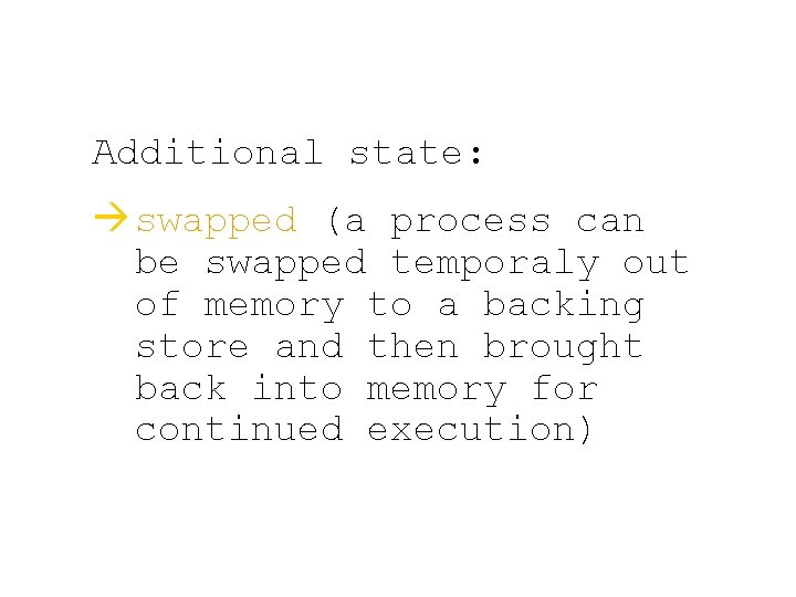 Additional state: à swapped (a process can be swapped temporaly out of memory to