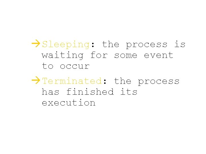 à Sleeping: the process is waiting for some event to occur à Terminated: the