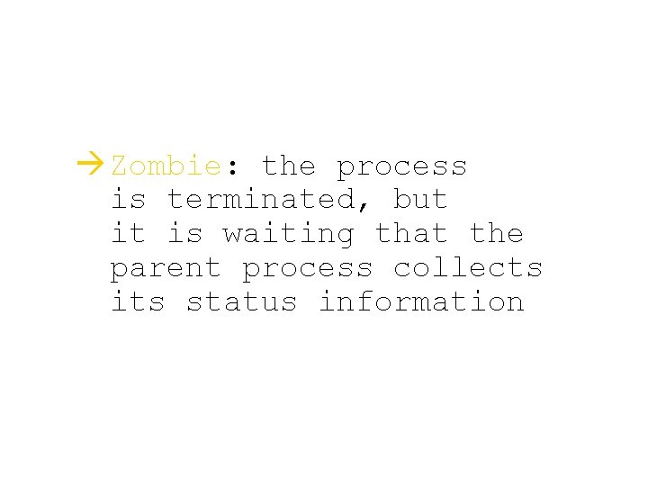à Zombie: the process is terminated, but it is waiting that the parent process