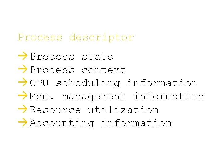 Process descriptor à Process state à Process context à CPU scheduling information à Mem.