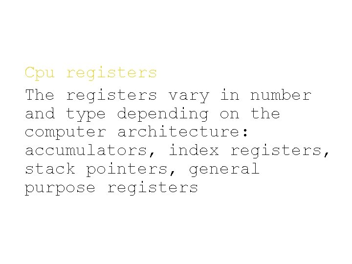 Cpu registers The registers vary in number and type depending on the computer architecture: