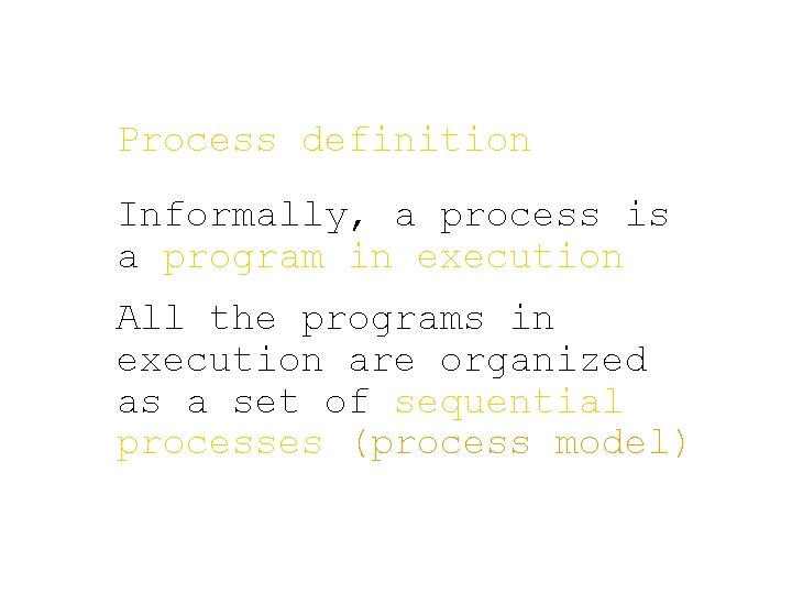 Process definition Informally, a process is a program in execution All the programs in