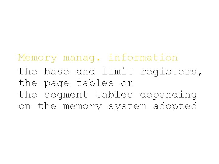 Memory manag. information the base and limit registers, the page tables or the segment