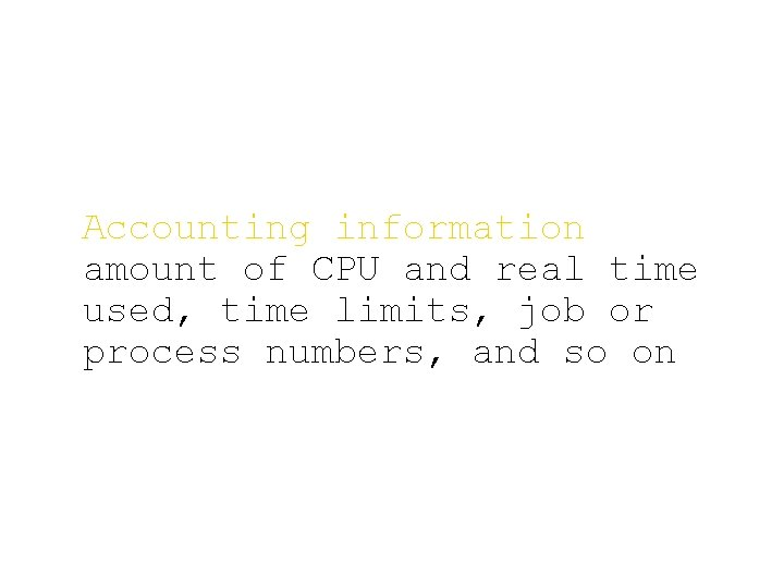 Accounting information amount of CPU and real time used, time limits, job or process