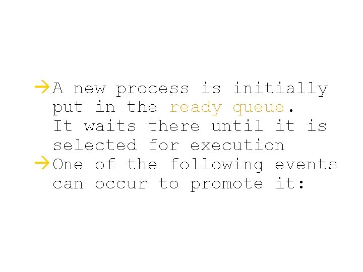 à A new process is initially put in the ready queue. It waits there