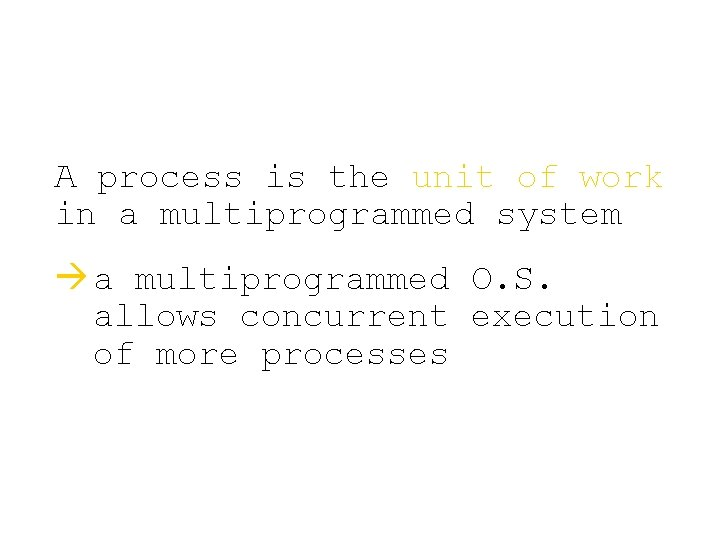 A process is the unit of work in a multiprogrammed system à a multiprogrammed
