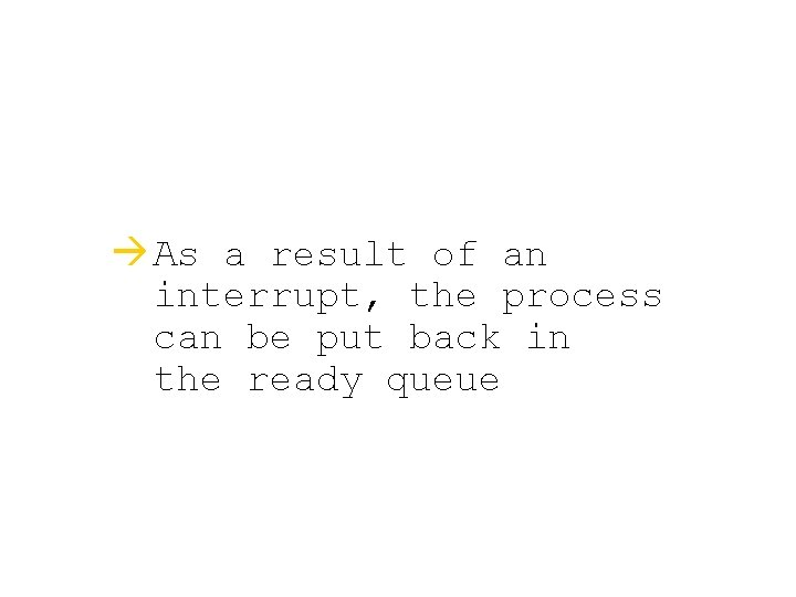 à As a result of an interrupt, the process can be put back in