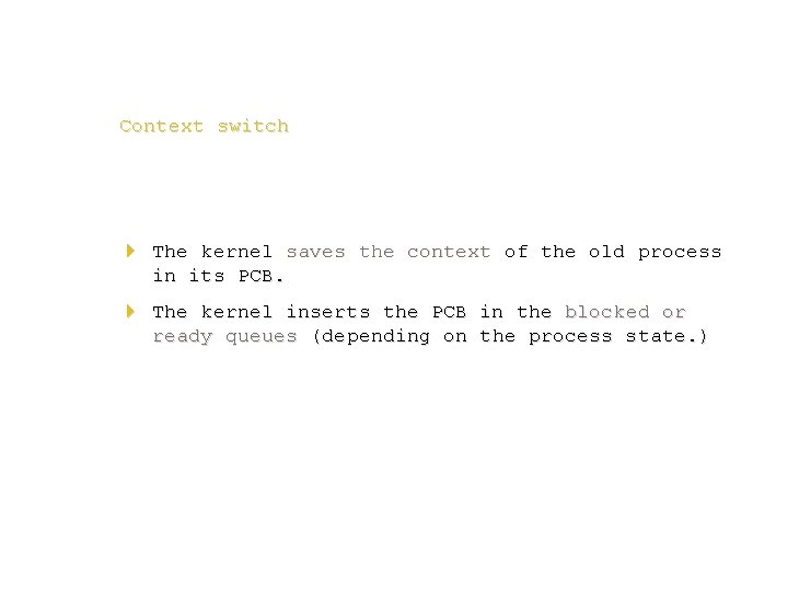Context switch 4 The kernel saves the context of the old process in its