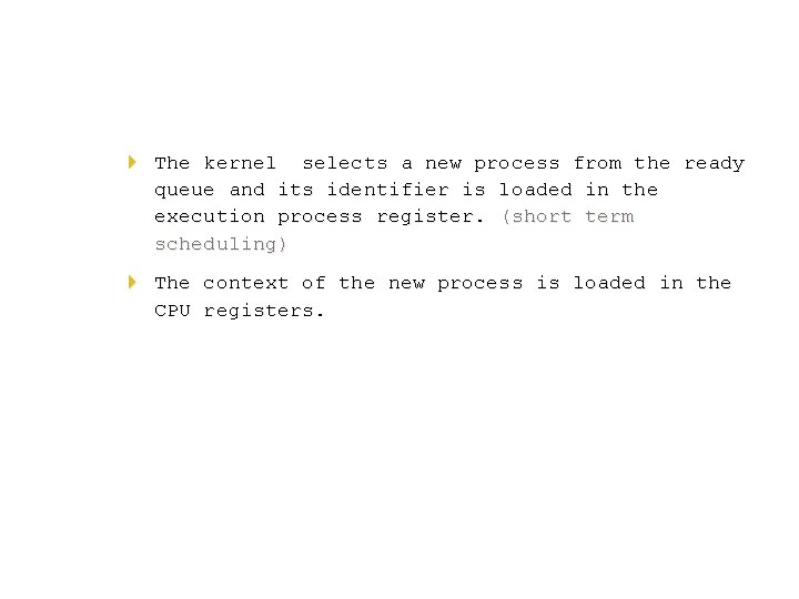 4 The kernel selects a new process from the ready queue and its identifier