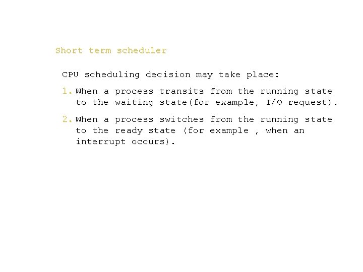 Short term scheduler CPU scheduling decision may take place: 1. When a process transits