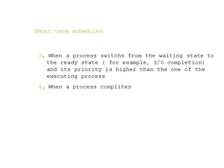 Short term scheduler 3. When a process switchs from the waiting state to the