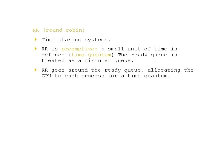 RR (round robin) 4 Time sharing systems. 4 RR is preemptive: a small unit