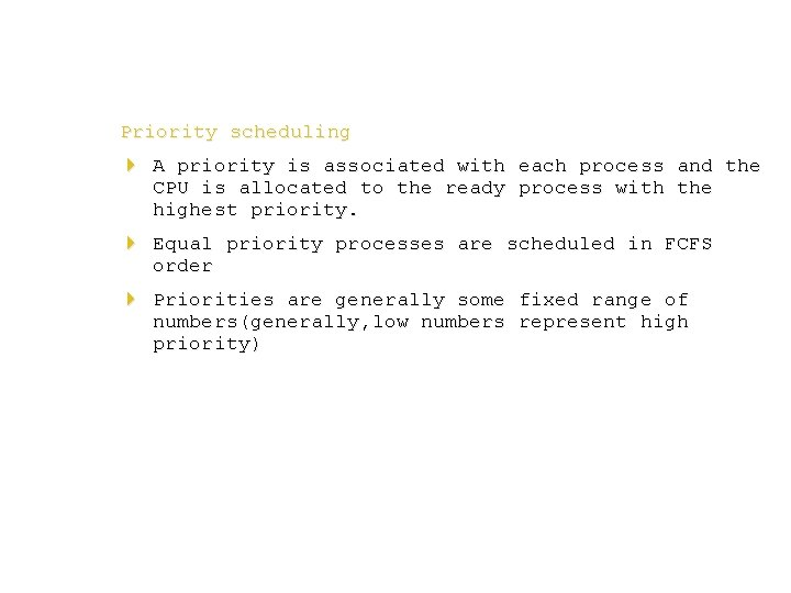Priority scheduling 4 A priority is associated with each process and the CPU is