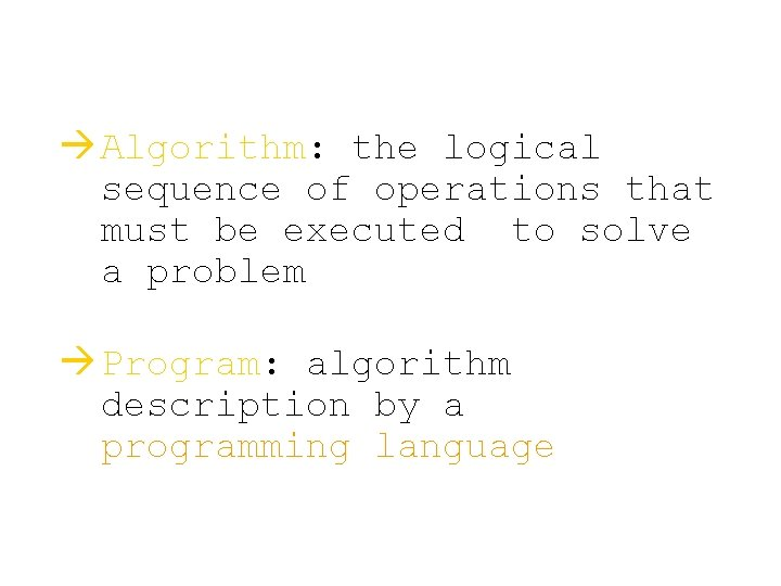 à Algorithm: the logical sequence of operations that must be executed to solve a