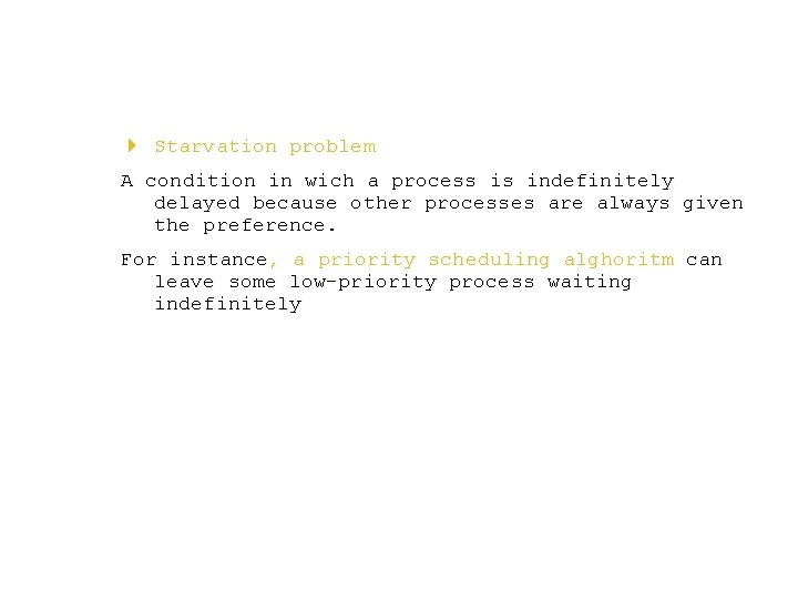 4 Starvation problem A condition in wich a process is indefinitely delayed because other