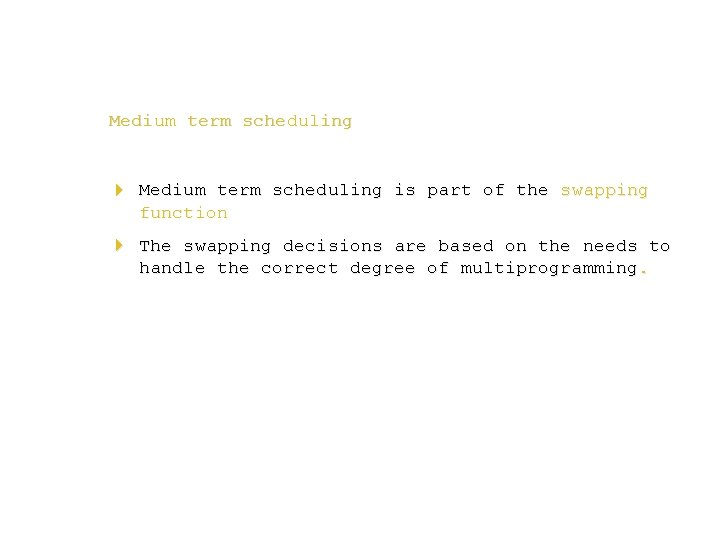Medium term scheduling 4 Medium term scheduling is part of the swapping function 4