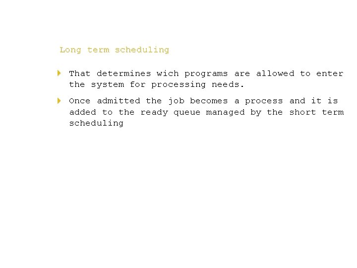 Long term scheduling 4 That determines wich programs are allowed to enter the system