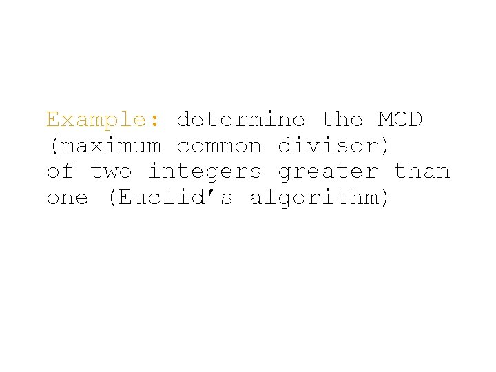 Example: determine the MCD (maximum common divisor) of two integers greater than one (Euclid's