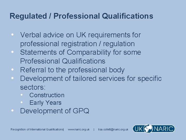 Regulated / Professional Qualifications • Verbal advice on UK requirements for • • professional