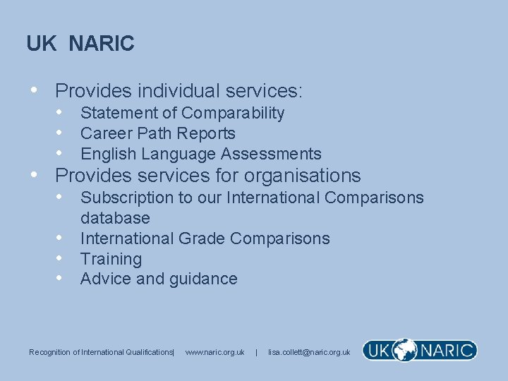 UK NARIC • Provides individual services: • Statement of Comparability • Career Path Reports
