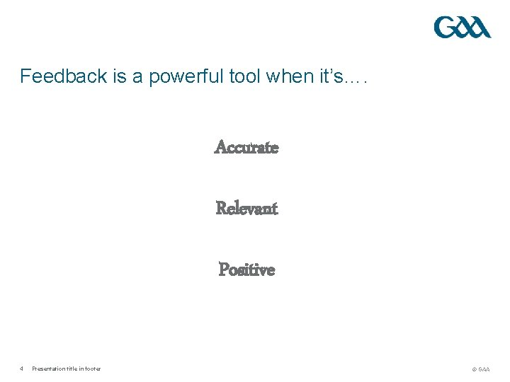 Feedback is a powerful tool when it's…. Accurate Relevant Positive 4 Presentation title in
