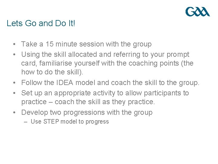 Lets Go and Do It! • Take a 15 minute session with the group