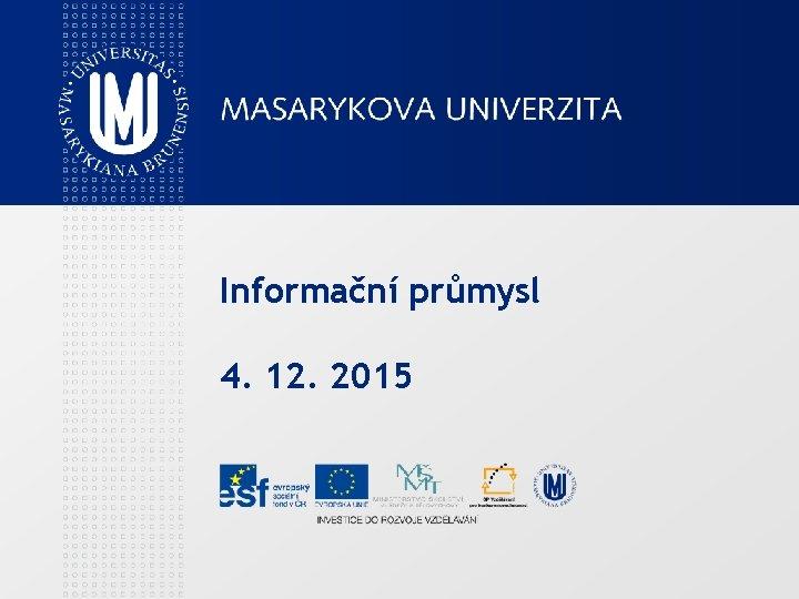 Informační průmysl 4. 12. 2015