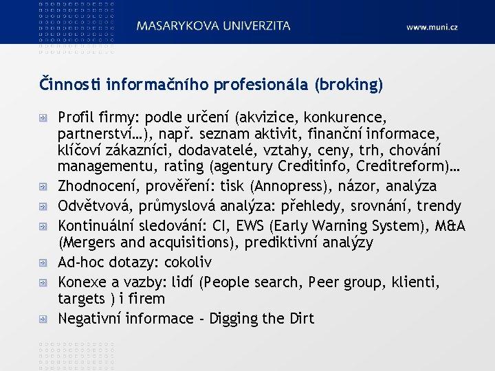 Činnosti informačního profesionála (broking) Profil firmy: podle určení (akvizice, konkurence, partnerství…), např. seznam aktivit,