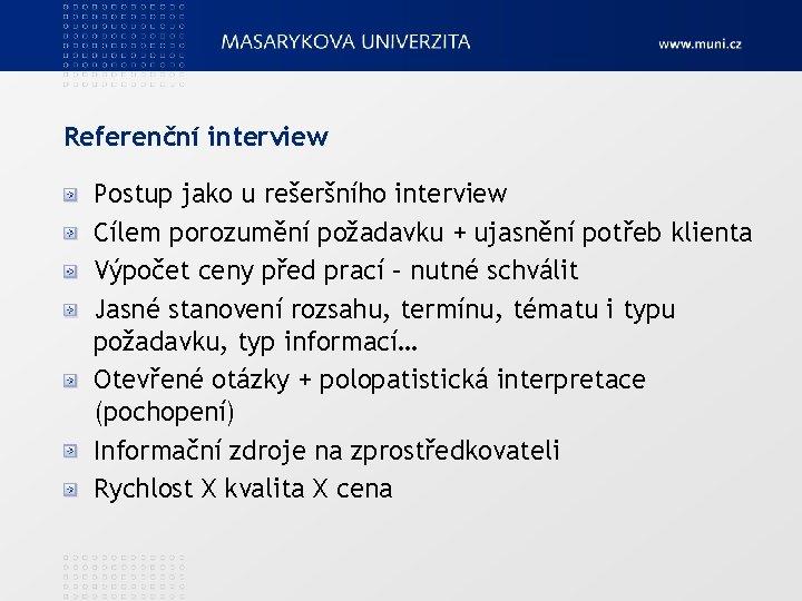 Referenční interview Postup jako u rešeršního interview Cílem porozumění požadavku + ujasnění potřeb klienta