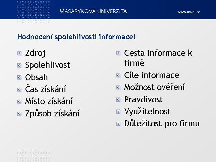 Hodnocení spolehlivosti informace! Zdroj Spolehlivost Obsah Čas získání Místo získání Způsob získání Cesta informace