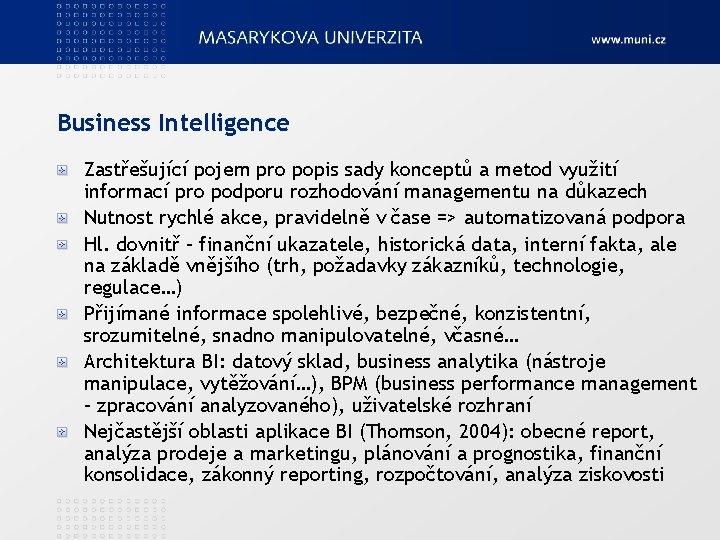 Business Intelligence Zastřešující pojem pro popis sady konceptů a metod využití informací pro podporu
