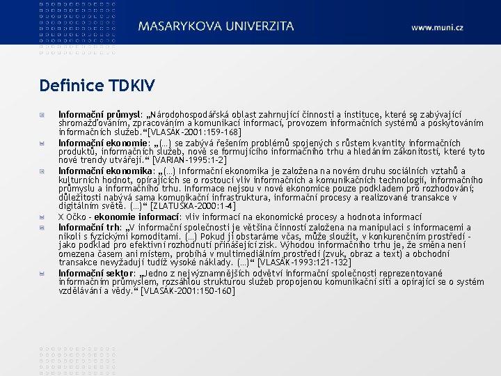 """Definice TDKIV Informační průmysl: """"Národohospodářská oblast zahrnující činnosti a instituce, které se zabývající shromažďováním,"""