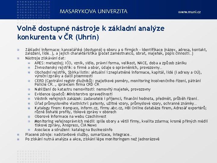 Volně dostupné nástroje k základní analýze konkurenta v ČR (Uhrín) Základní informace: kancelářské (dostupné)