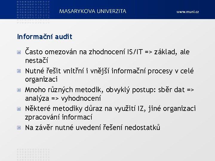 Informační audit Často omezován na zhodnocení IS/IT => základ, ale nestačí Nutné řešit vnitřní