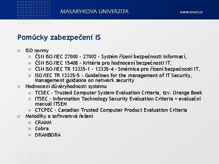 Pomůcky zabezpečení IS ISO normy ČSN ISO/IEC 27000 - 27002 - Systém řízení bezpečnosti