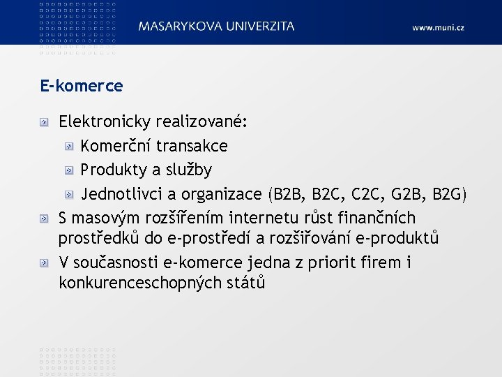 E-komerce Elektronicky realizované: Komerční transakce Produkty a služby Jednotlivci a organizace (B 2 B,