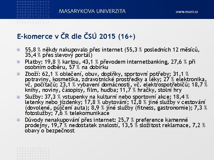 E-komerce v ČR dle ČSÚ 2015 (16+) 55, 8 % někdy nakupovalo přes internet