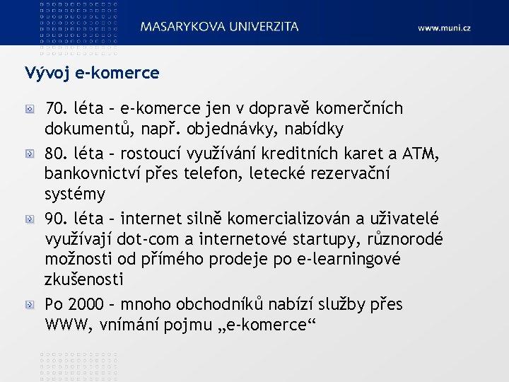 Vývoj e-komerce 70. léta – e-komerce jen v dopravě komerčních dokumentů, např. objednávky, nabídky