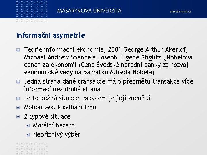 Informační asymetrie Teorie informační ekonomie, 2001 George Arthur Akerlof, Michael Andrew Spence a Joseph