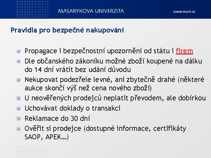Pravidla pro bezpečné nakupování Propagace i bezpečnostní upozornění od státu i firem Dle občanského