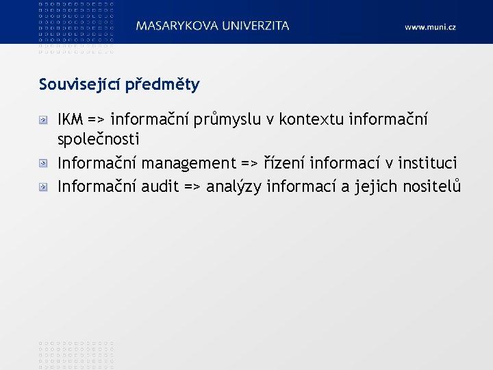 Související předměty IKM => informační průmyslu v kontextu informační společnosti Informační management => řízení