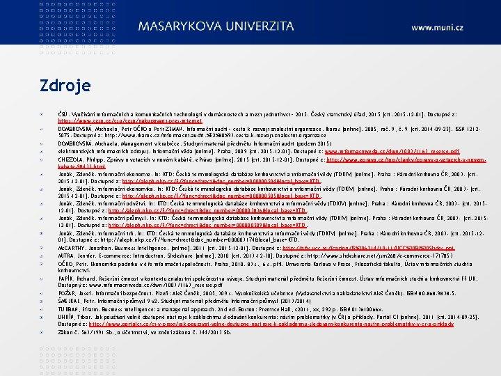 Zdroje ČSÚ. Využívání informačních a komunikačních technologií v domácnostech a mezi jednotlivci – 2015.