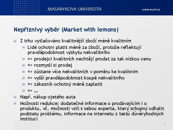 Nepříznivý výběr (Market with lemons) Z trhu vytlačováno kvalitnější zboží méně kvalitním Lidé ochotni