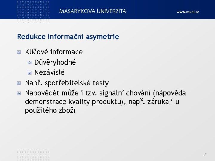 Redukce informační asymetrie Klíčové informace Důvěryhodné Nezávislé Např. spotřebitelské testy Napovědět může i tzv.