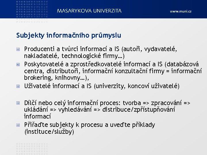 Subjekty informačního průmyslu Producenti a tvůrci informací a IS (autoři, vydavatelé, nakladatelé, technologické firmy…)